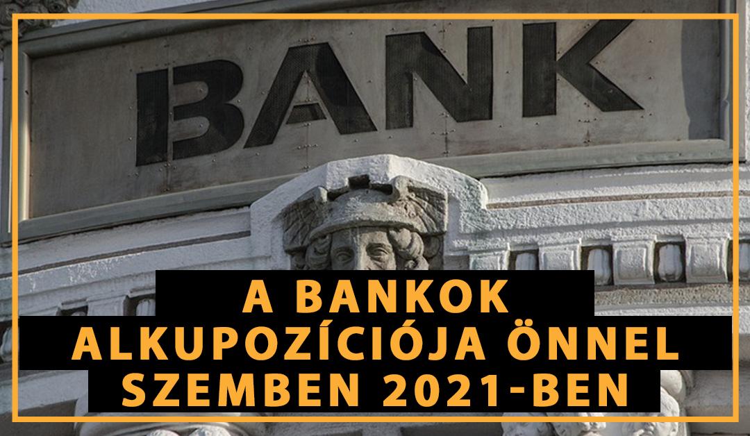 A bankok alkupozíciója önnel szemben 2021-ben